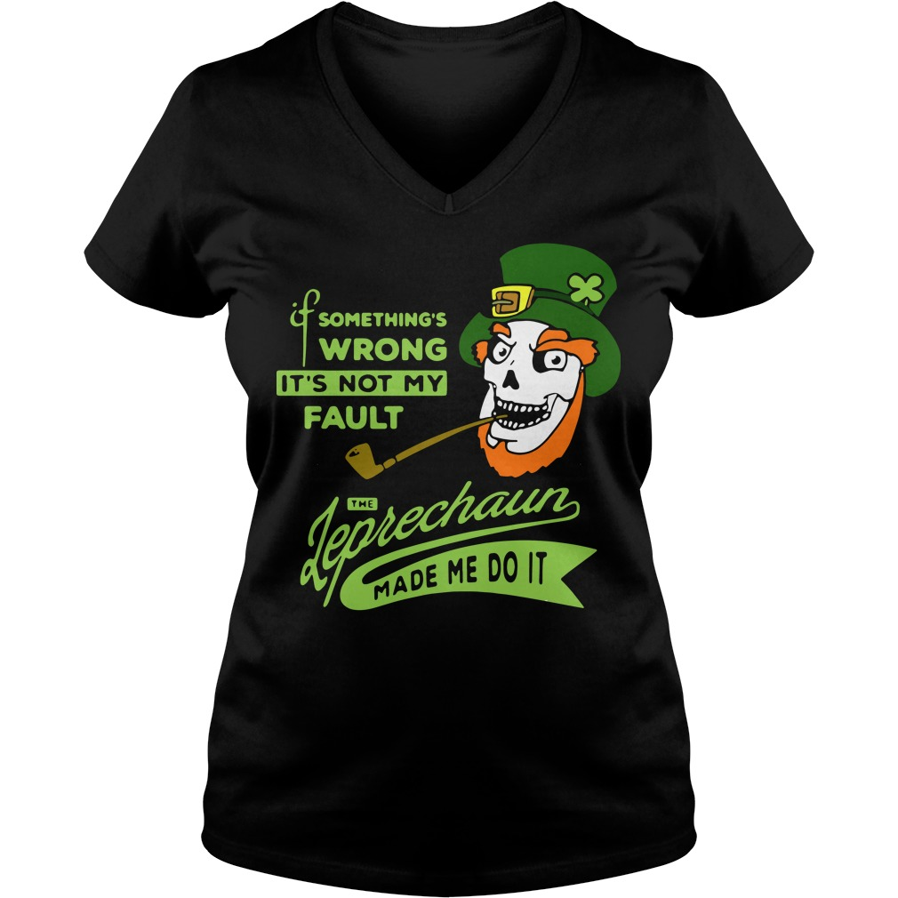 St Patrick's day it's not my Fault the Leprechaun made me do it V-neck T-shirt
