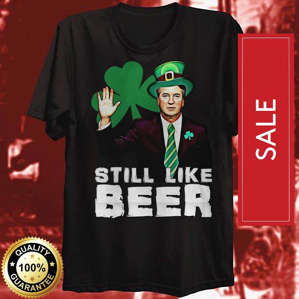 St Patrick's day Judge Kavanaugh still like beer shirt
