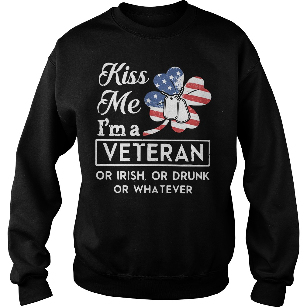 St. Patrick's day kiss me I'm a Veteran or Irish or drunk or whatever Sweater
