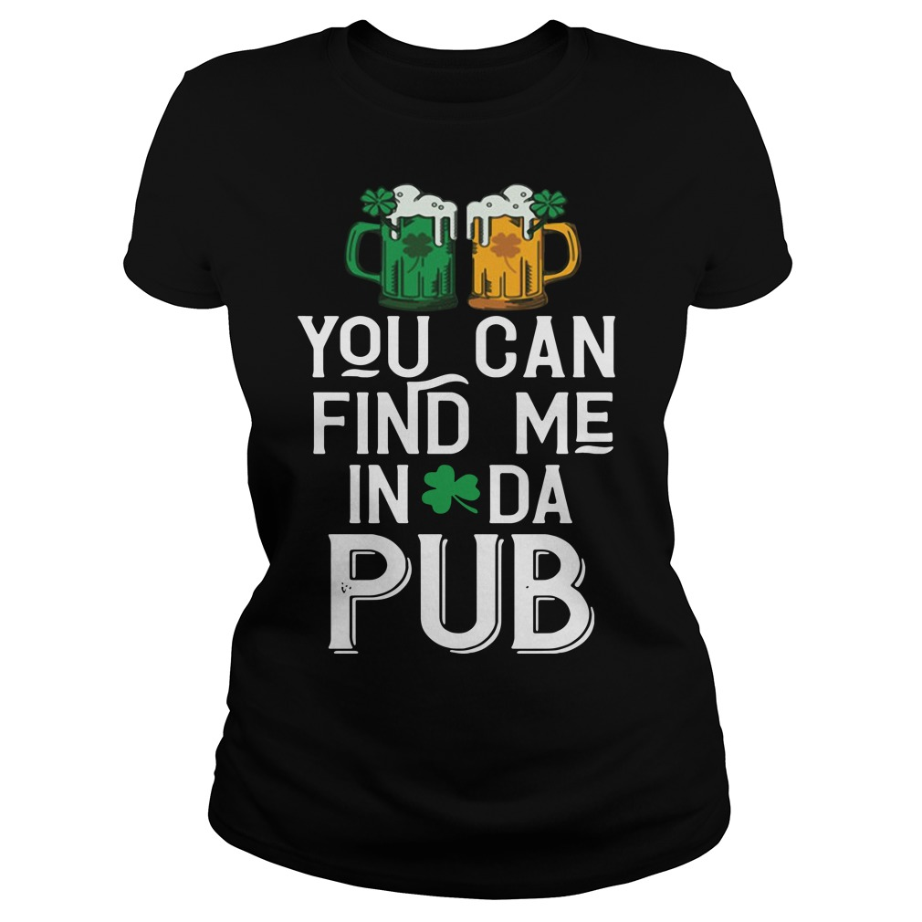 St. Patrick's day you can find me in da pub Ladies Tee