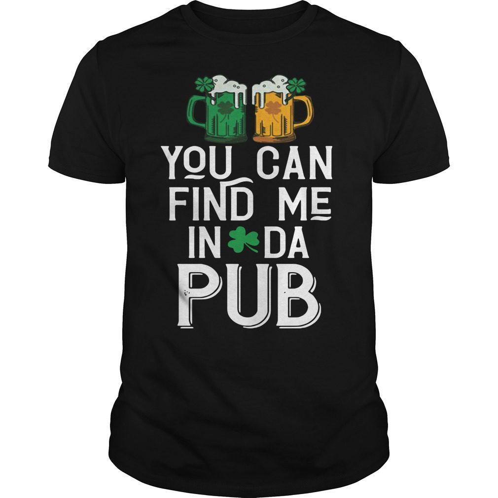 St. Patrick's day you can find me in da pub shirt
