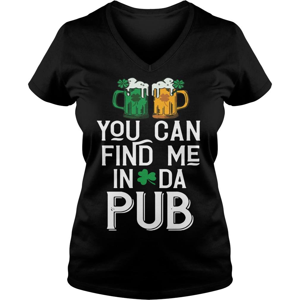 St. Patrick's day you can find me in da pub V-neck T-shirt