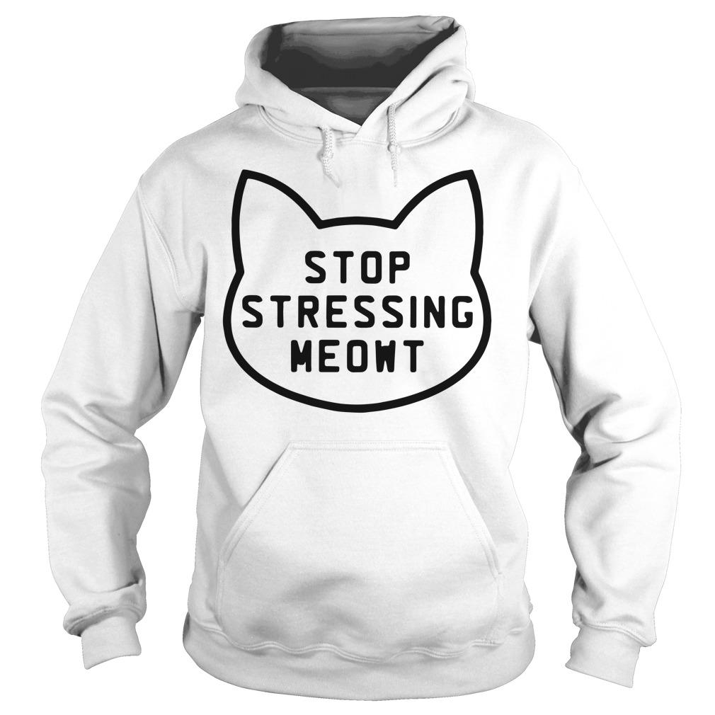 Stop stressing meowt Hoodie