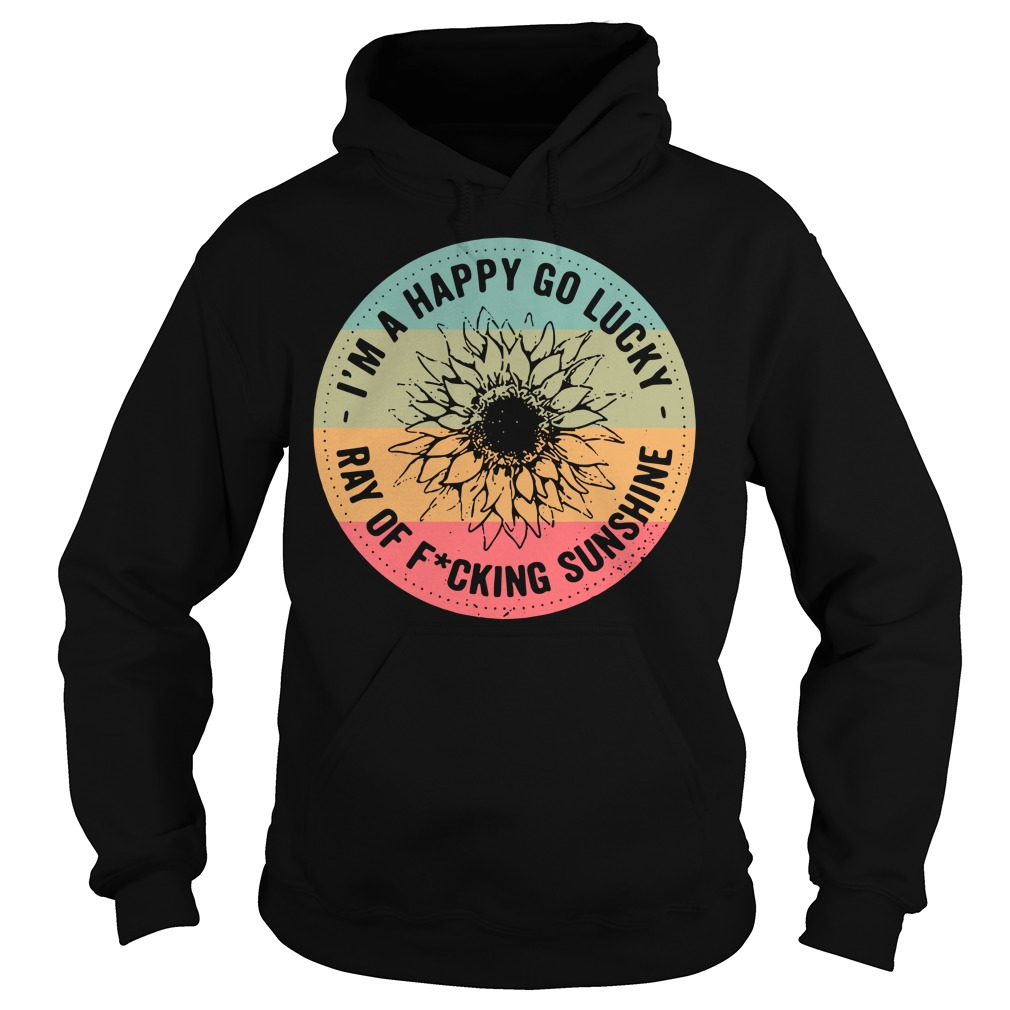 Sunflower I'm a happy go lucky ray of fucking sunshine vintage Hoodie