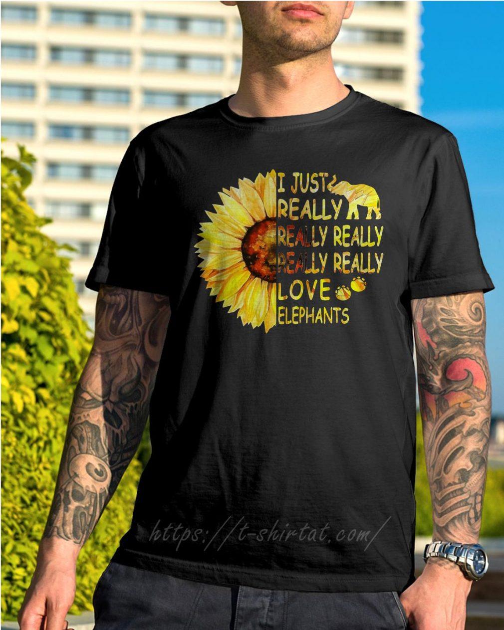 Sunflower I just really really really really really love elephants shirt