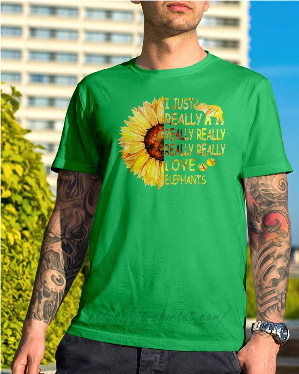 Sunflower I just really really really really really love elephants Shirt Green
