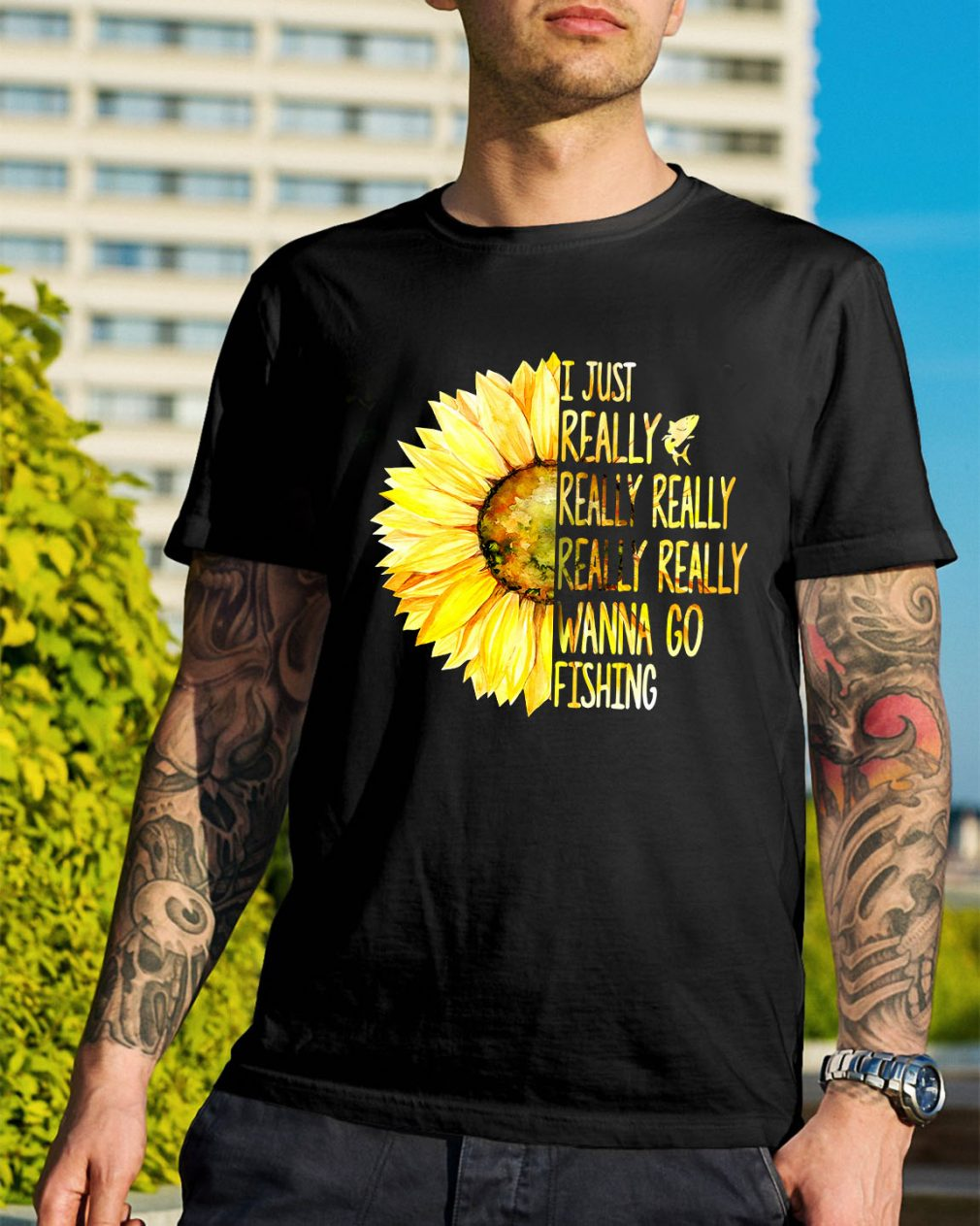 Sunflower I just really really really really really wanna go fishing shirt