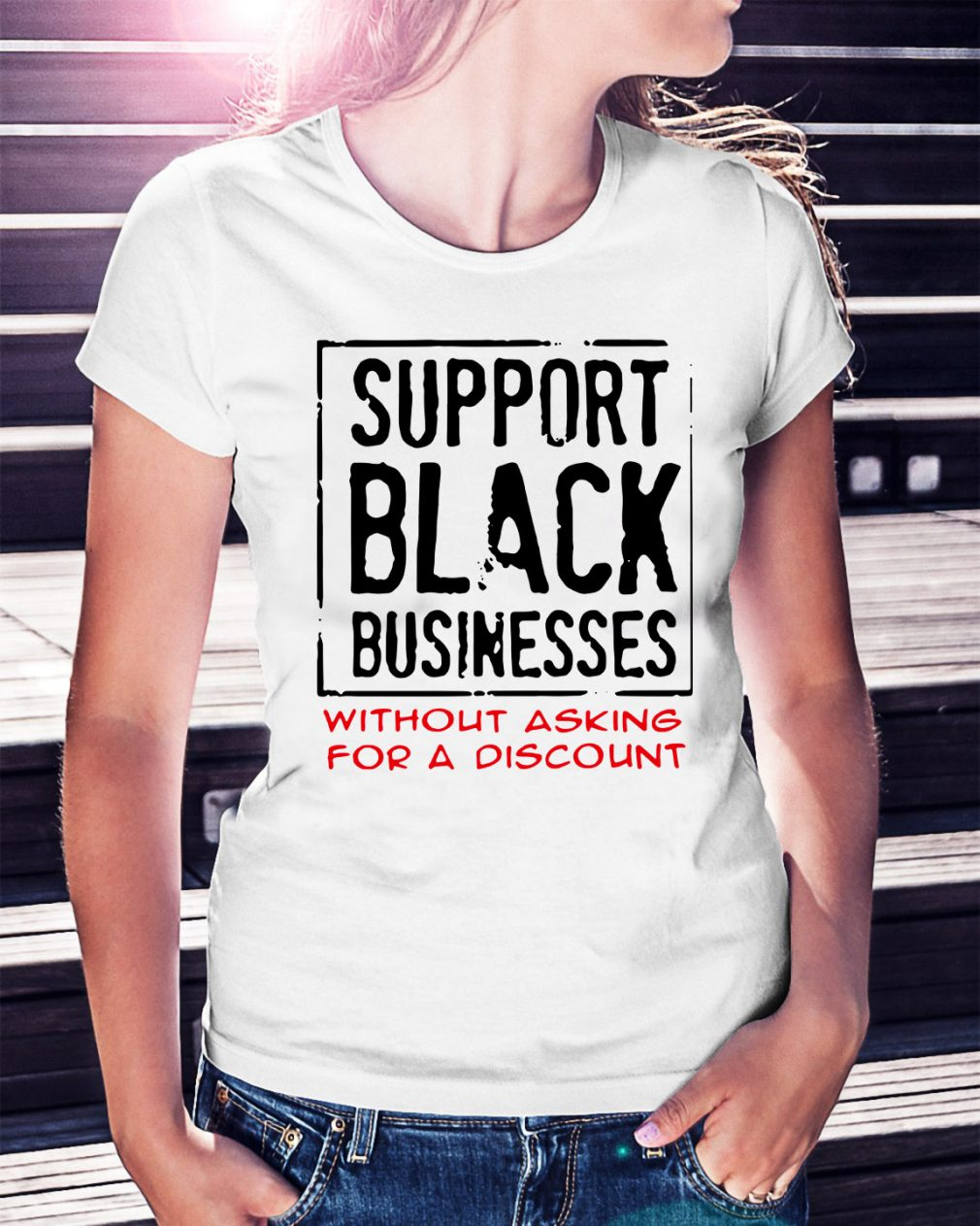 Support black businesses without asking for a discount Ladies Tee