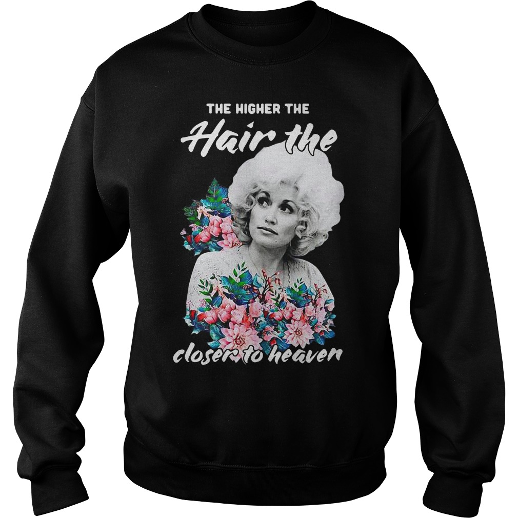 The Higher the hair the closer to heaven Sweater