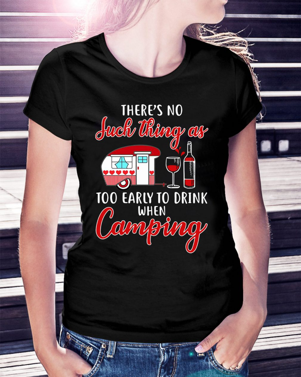 There's no such thing as too early to drink when camping Ladies Tee