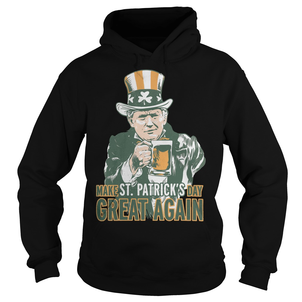 Trump make St Patrick's day great again Hoodie