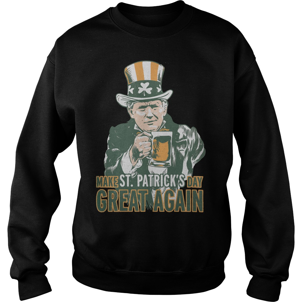 Trump make St Patrick's day great again Sweater