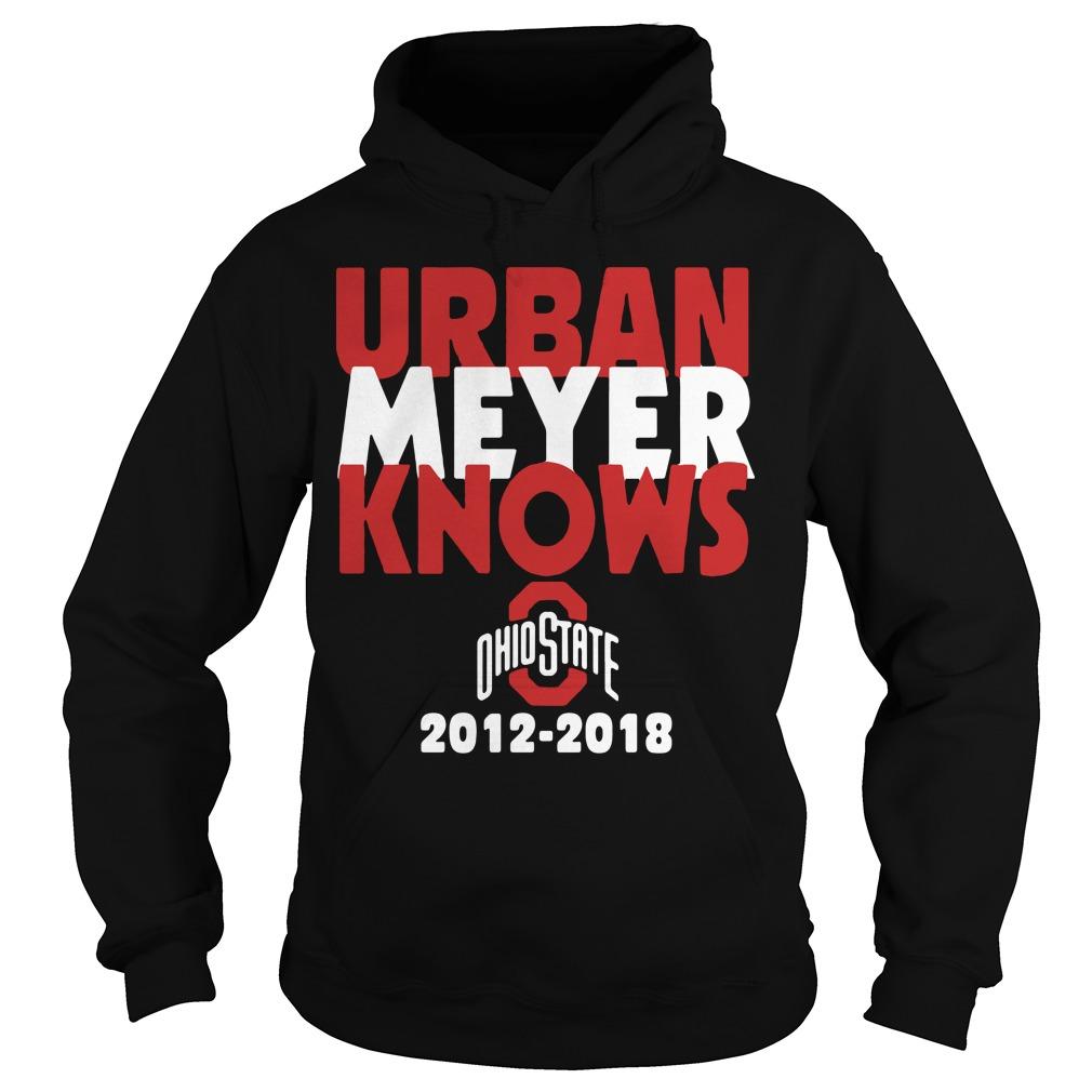 Urban Meyer knows Ohio State 2012-2018 Hoodie
