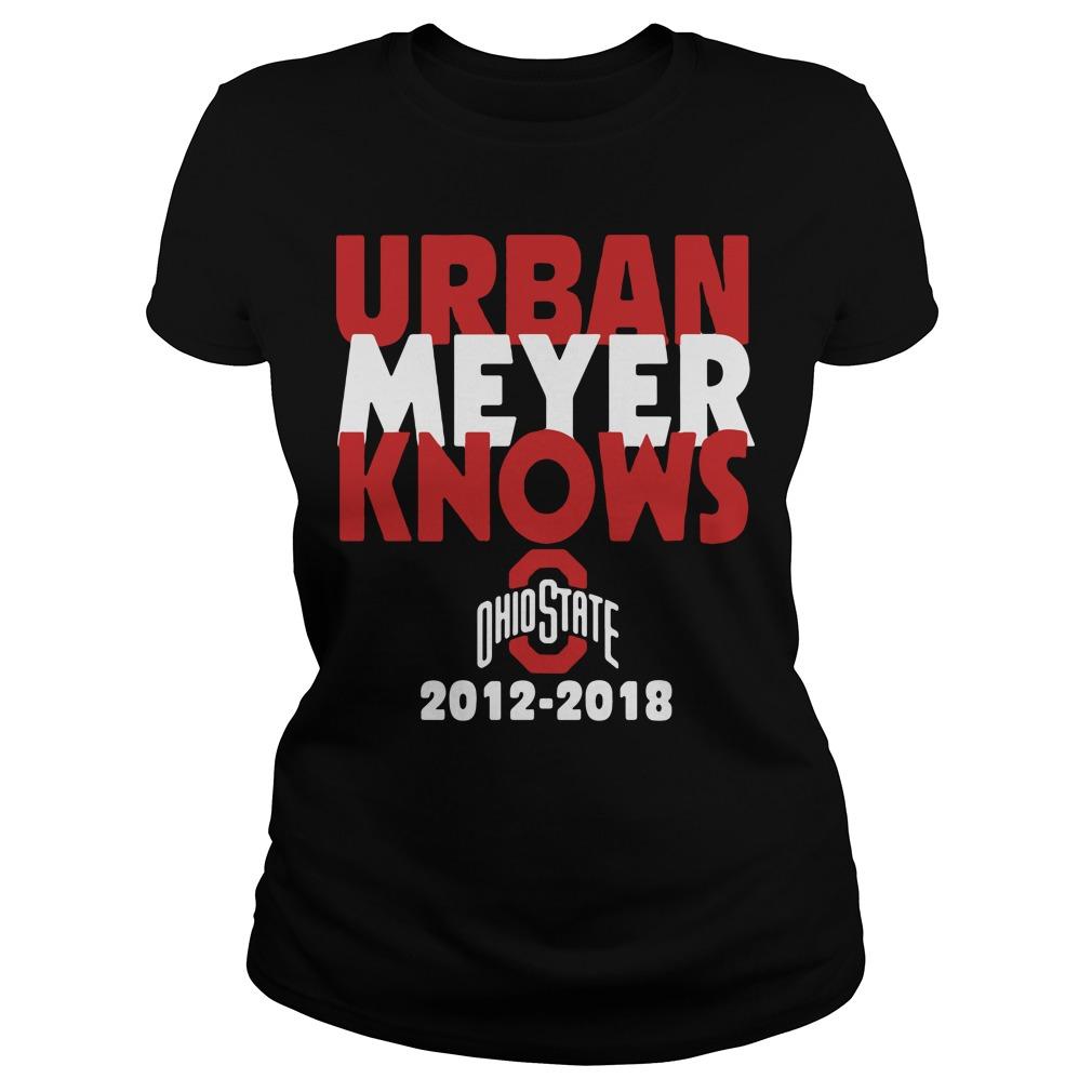 Urban Meyer knows Ohio State 2012-2018 Ladies Tee