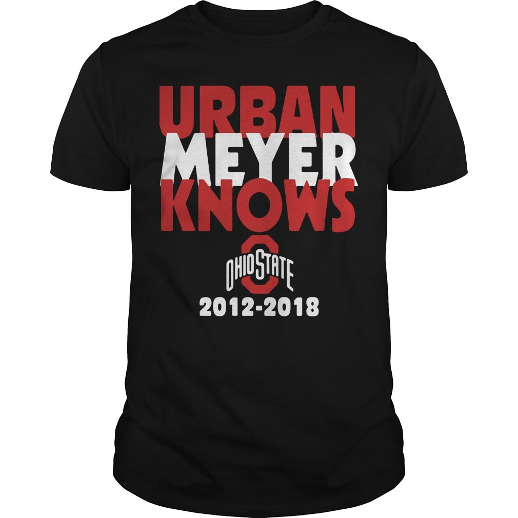Urban Meyer knows Ohio State 2012-2018 shirt
