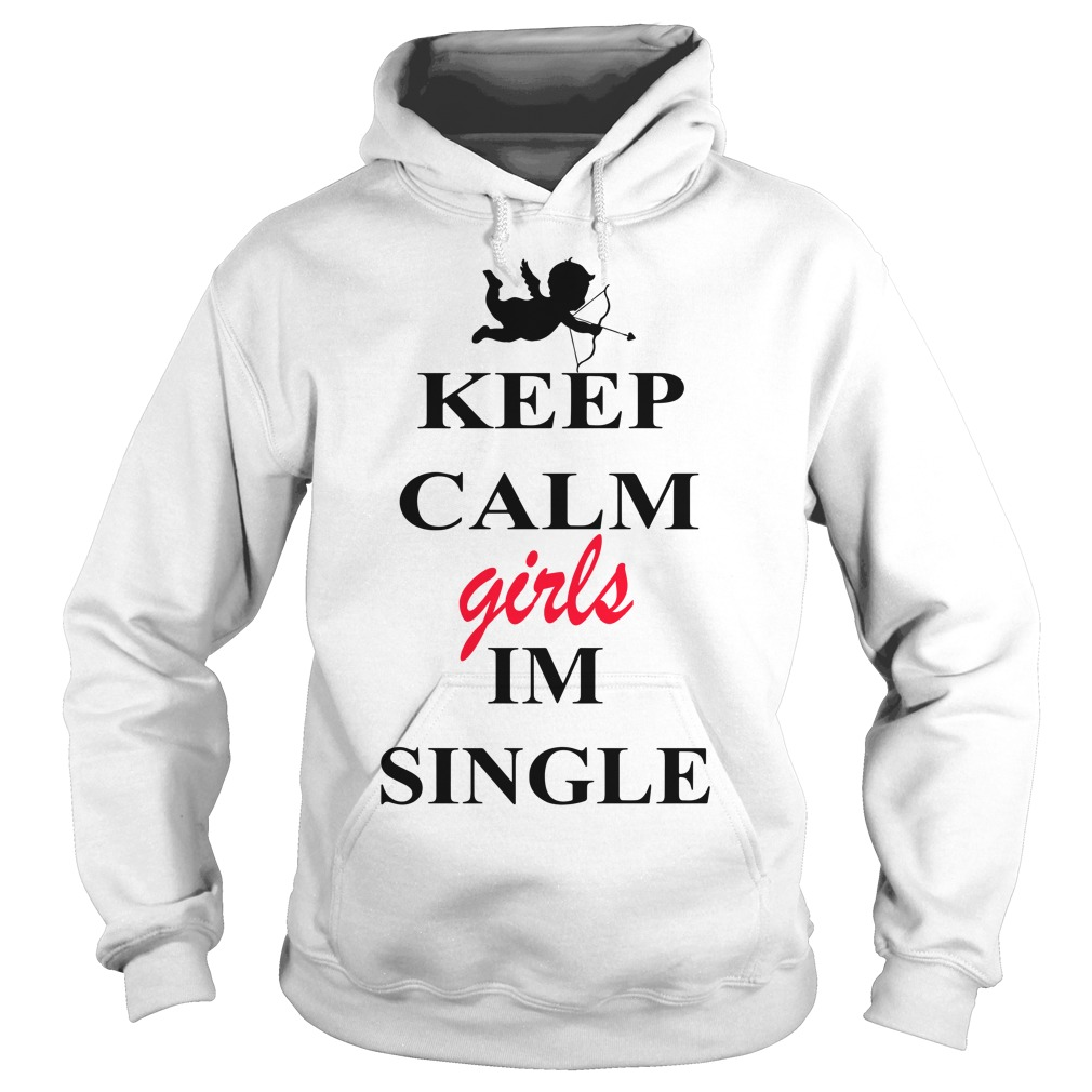 Valentine keep calm girls Im single Hoodie