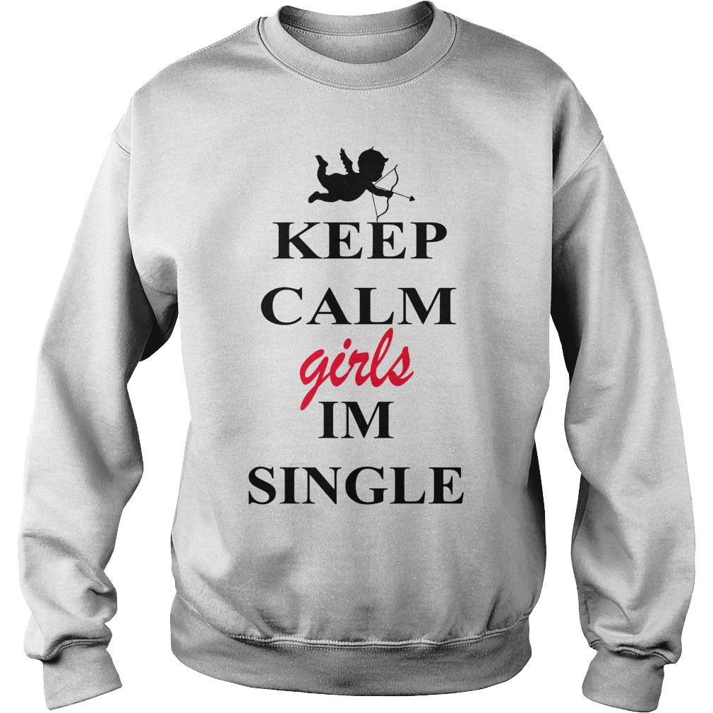 Valentine keep calm girls Im single Sweater