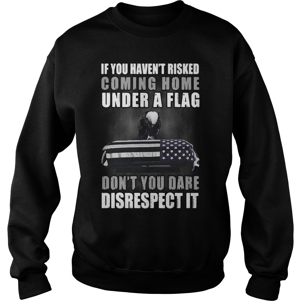 Veteran if you haven't risked coming home under a Flag Sweater