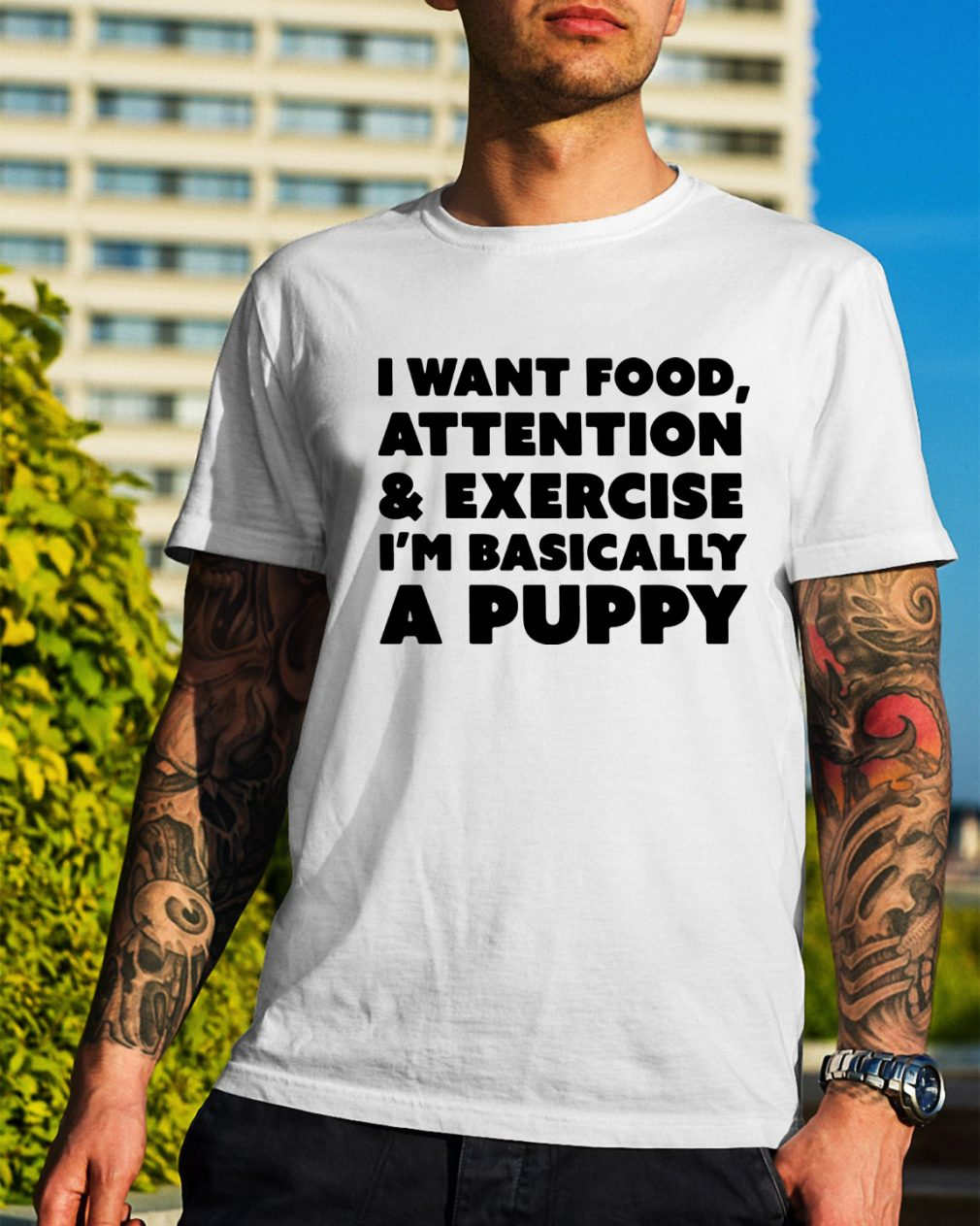 I want food attention and exercise I'm basically a puppy shirt