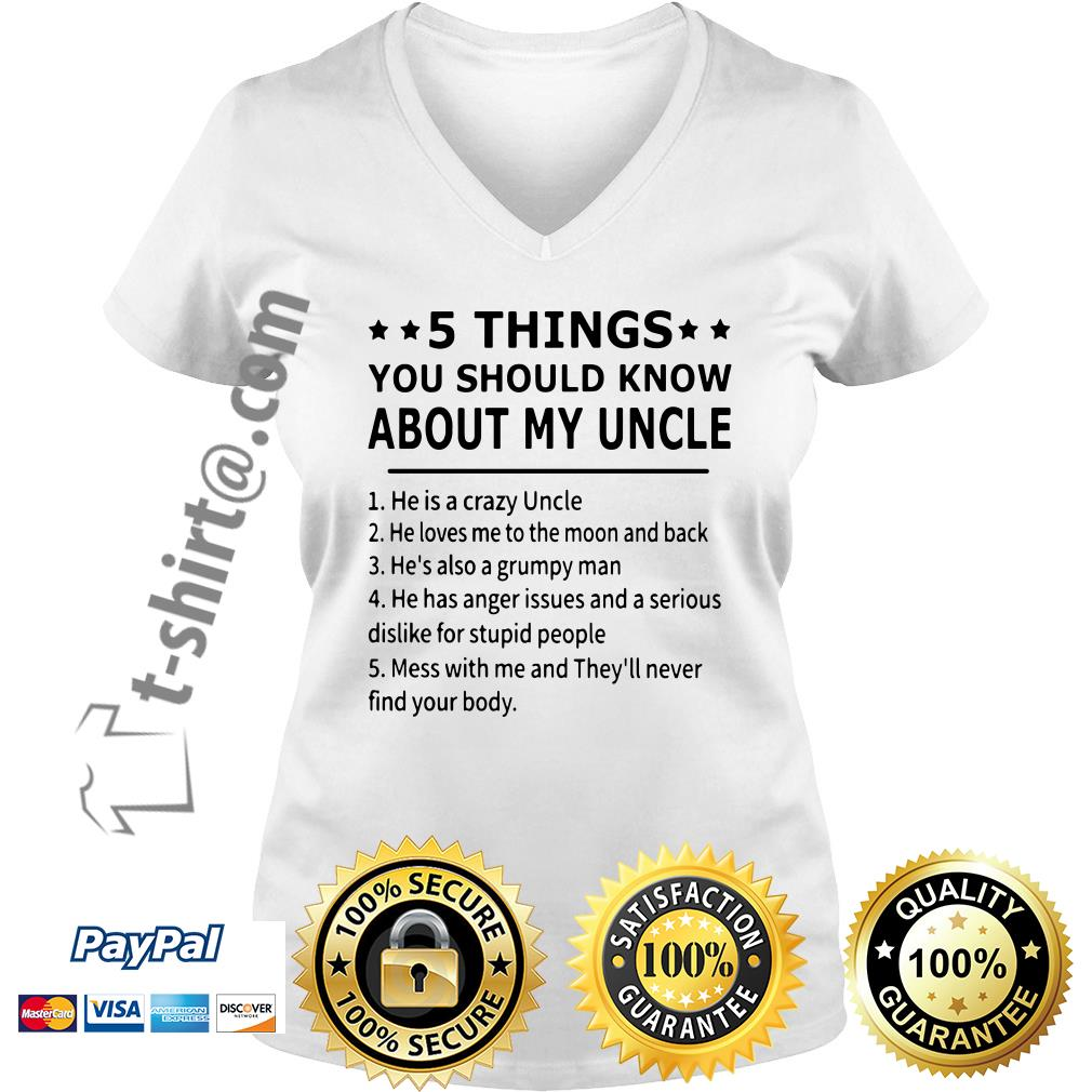 5 Things you should about my uncle he is a crazy Uncle V-neck T-shirt