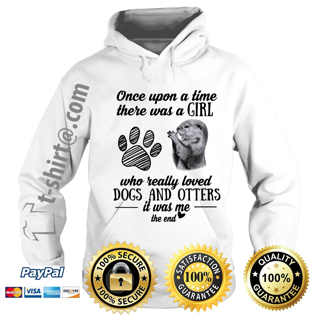 A girl who really loves dogs and otters it was me the end Hoodie