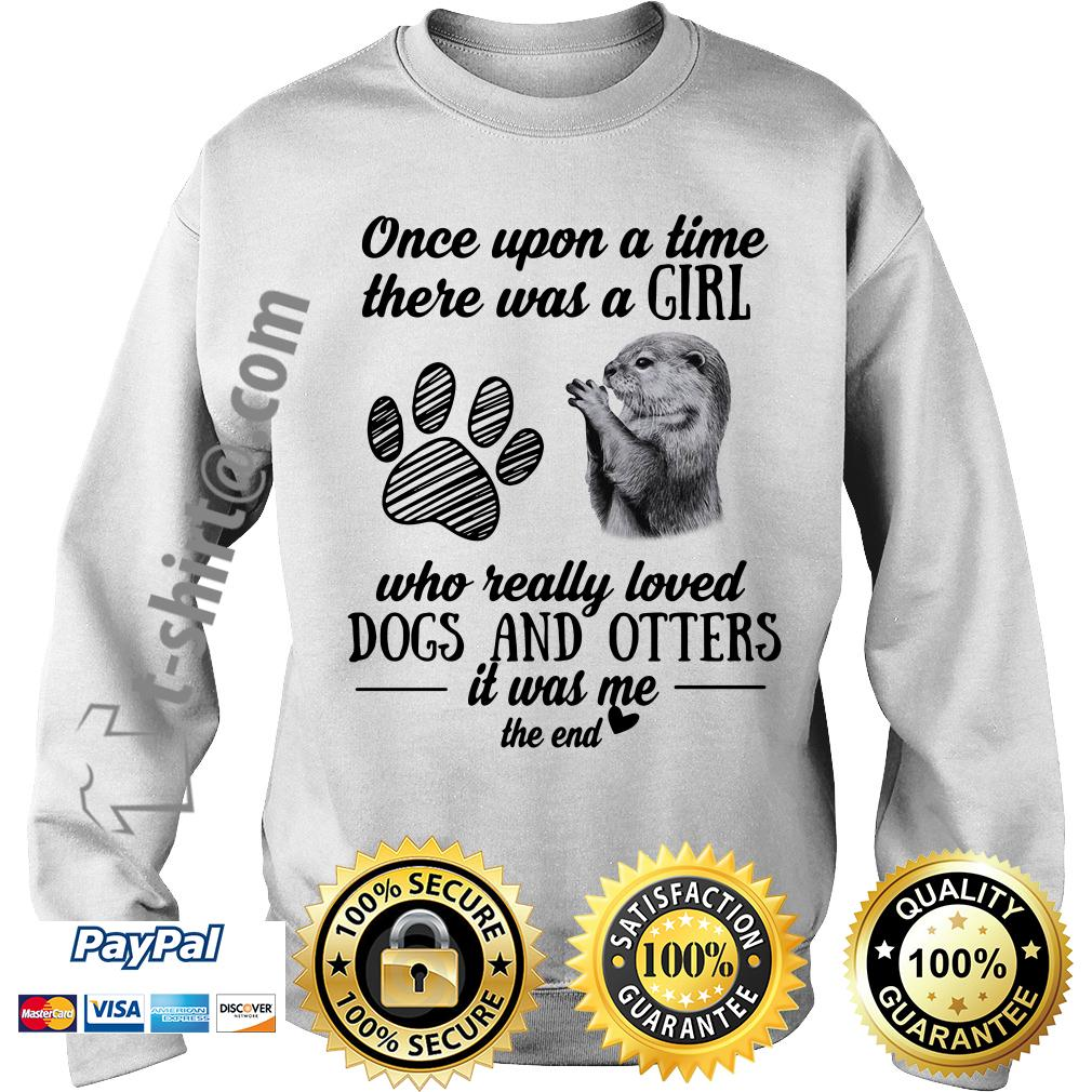 A girl who really loves dogs and otters it was me the end Sweater