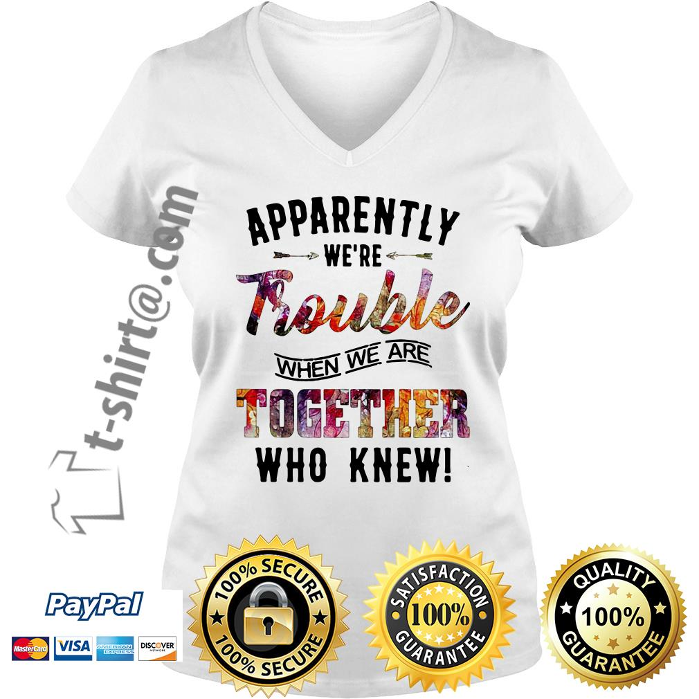 Apparently we're trouble when we camp together who knew V-neck T-shirt