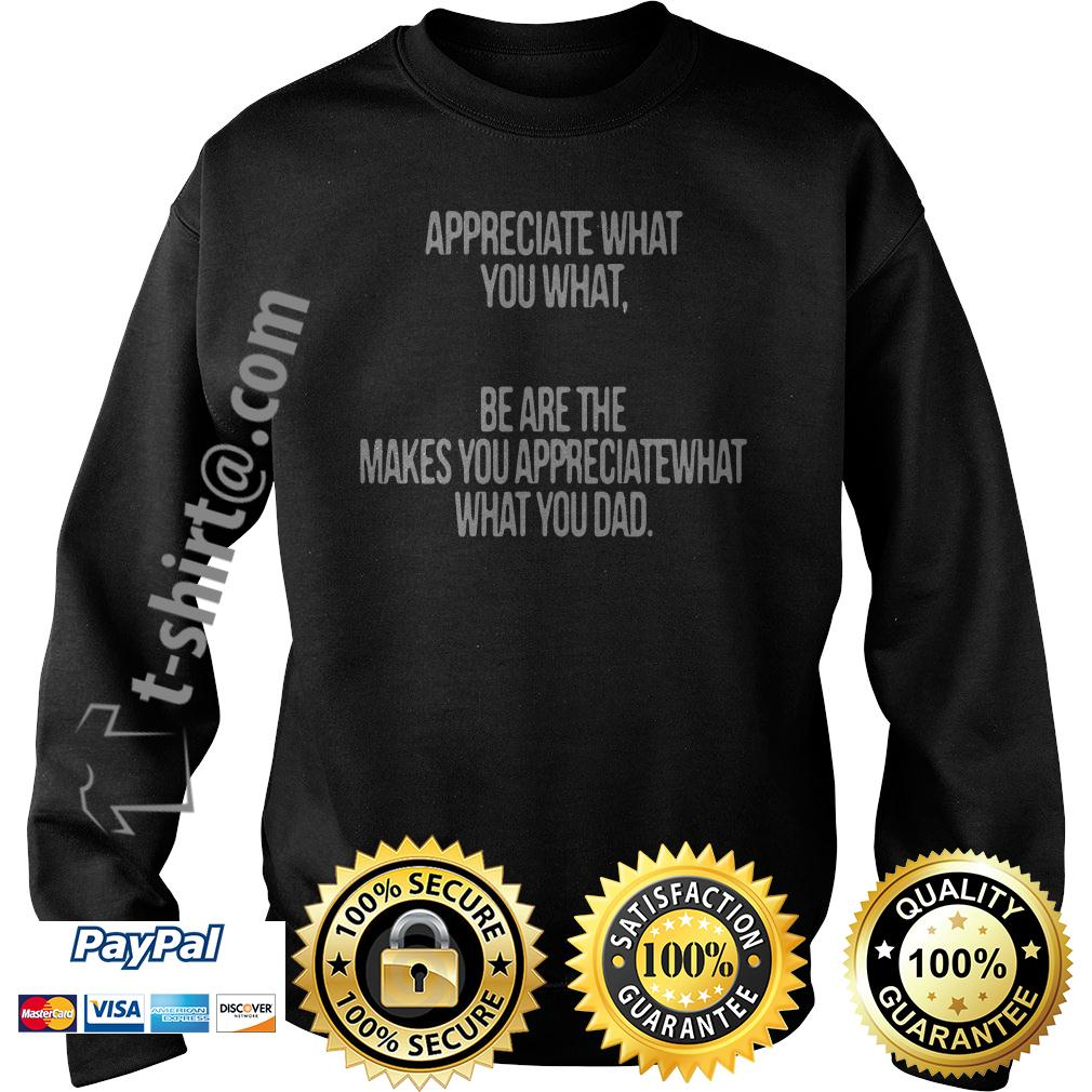 Appreciate what you what be are the makes you appreciate what Sweater