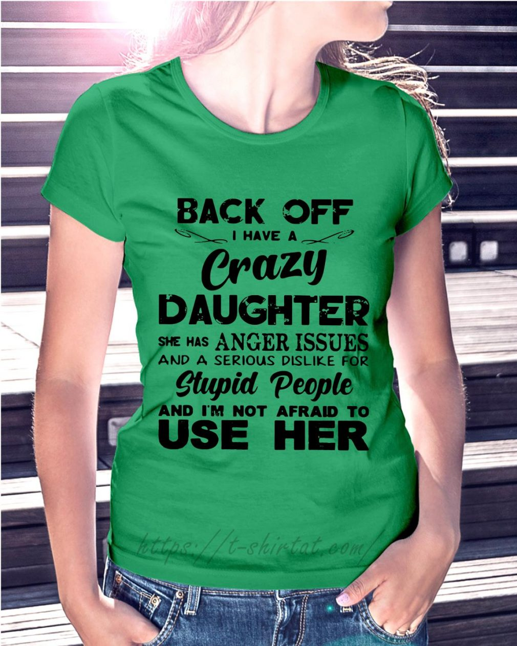 Back off I have a crazy daughter she has anger issues Ladies tee green