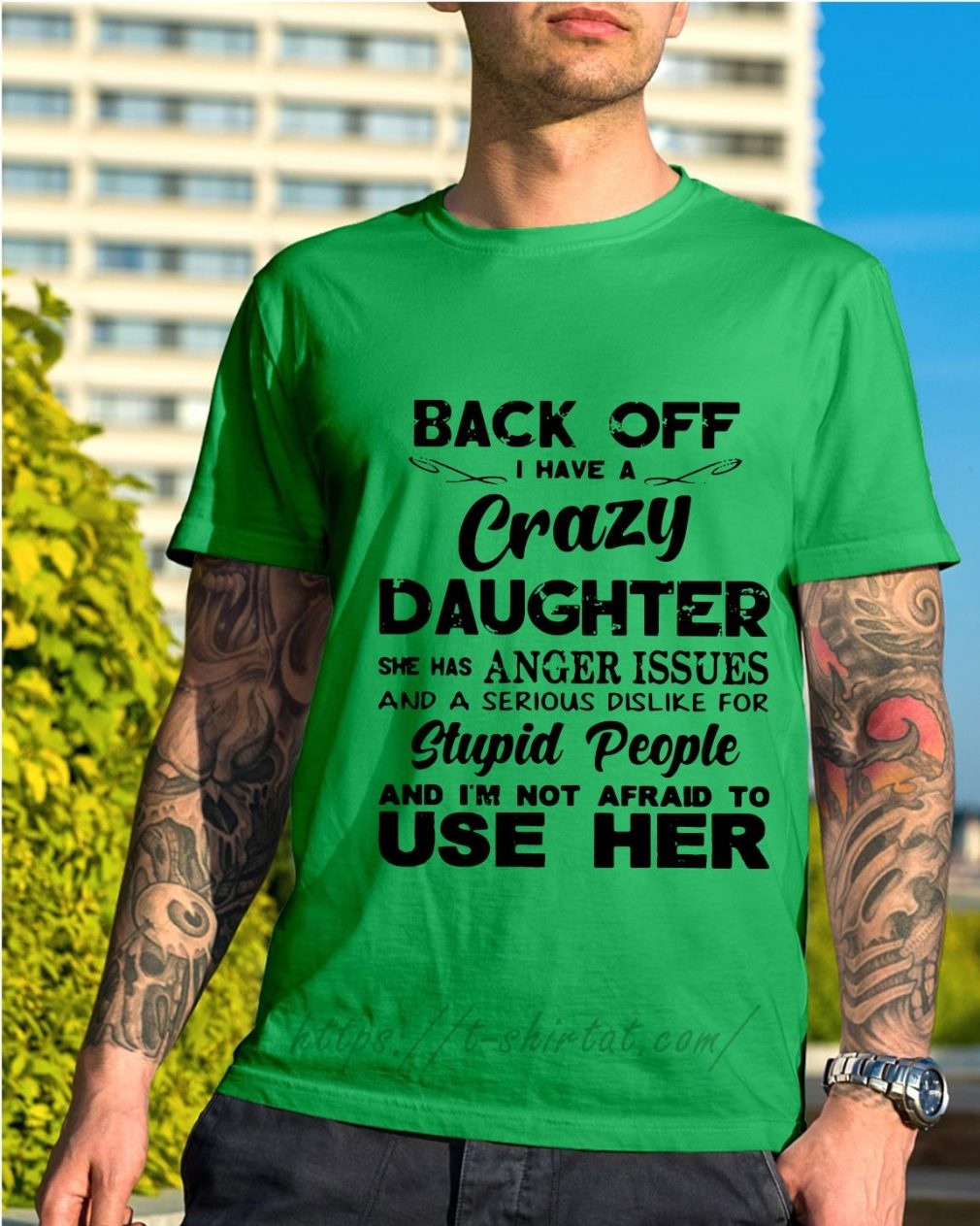 Back off I have a crazy daughter she has anger issues shirt