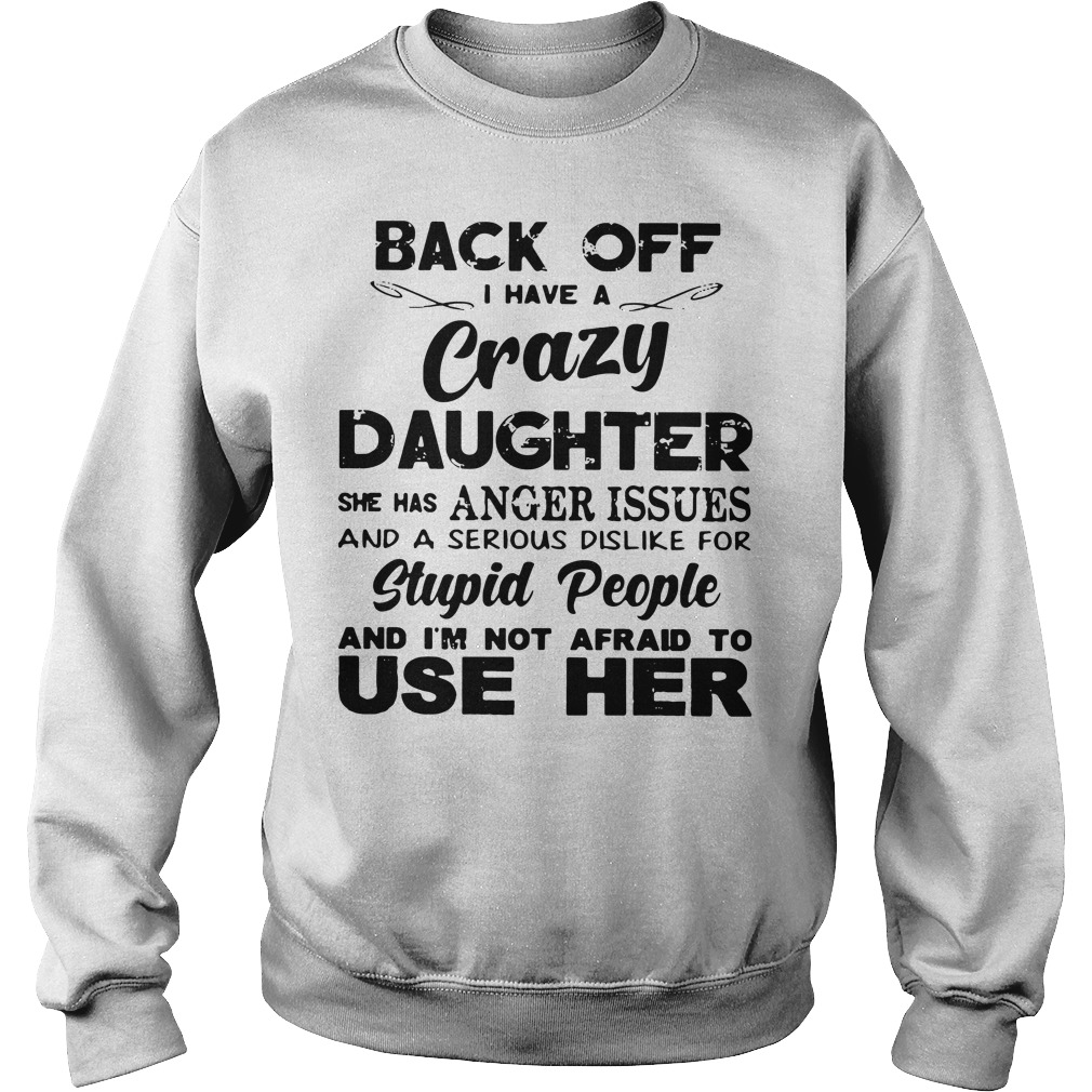 Back off I have a crazy daughter she has anger issues Sweater