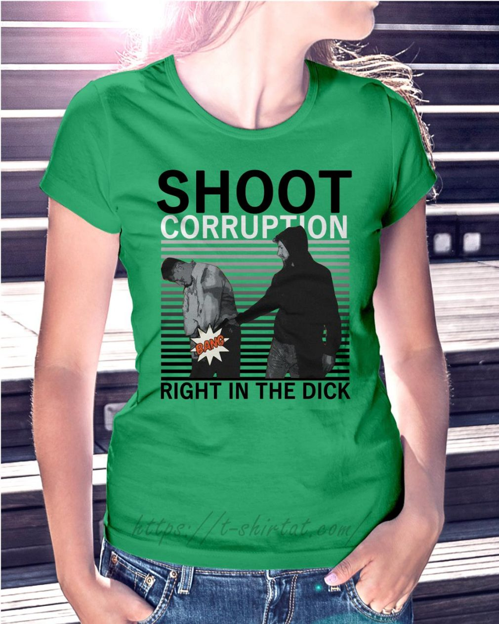 Bang Shoot corruption right in the dick Ladies tee green