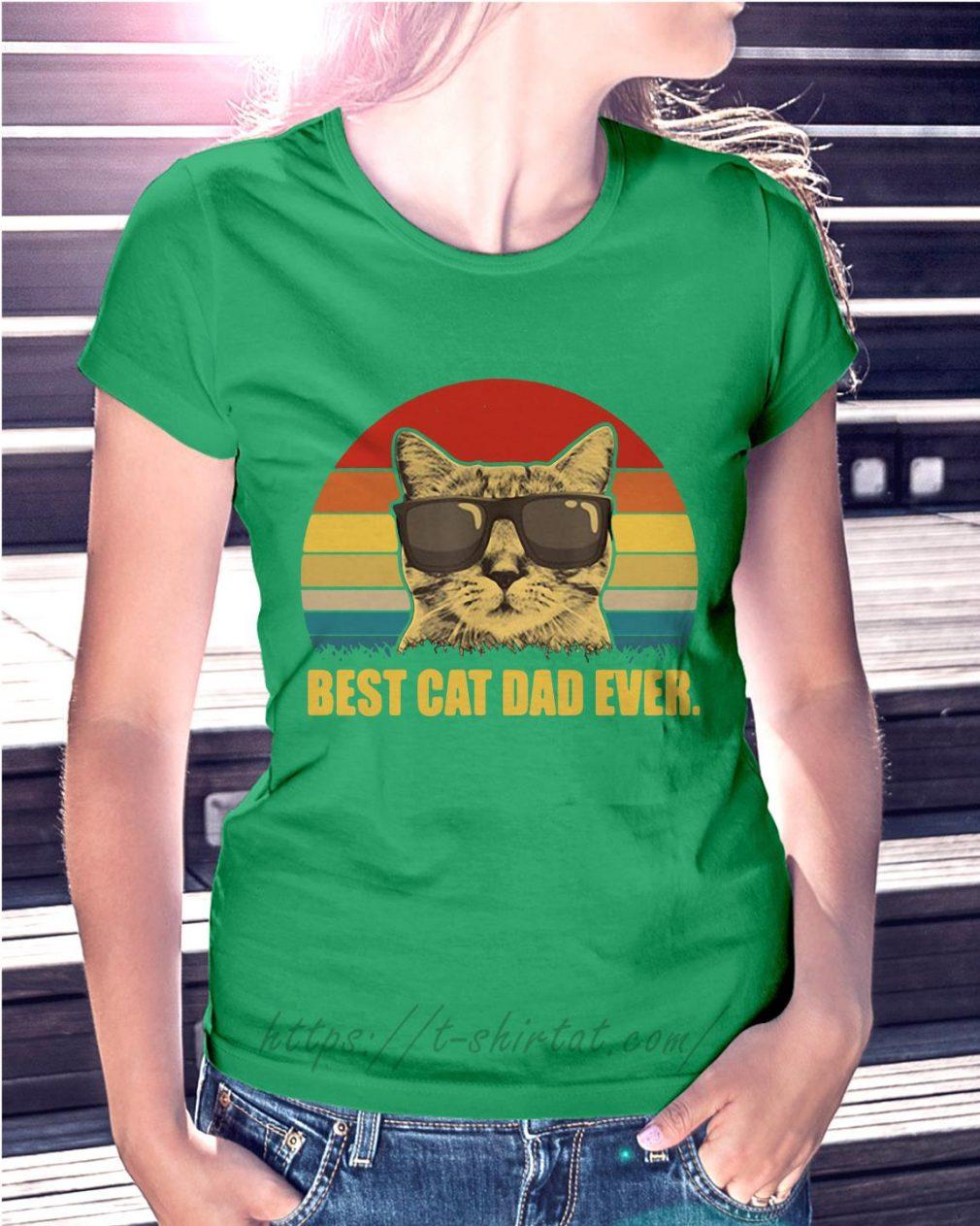 Best cat dad ever shirt vintage Ladies Tee green