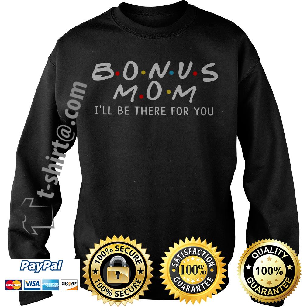 Bonus mom I'll we be there for you Sweater