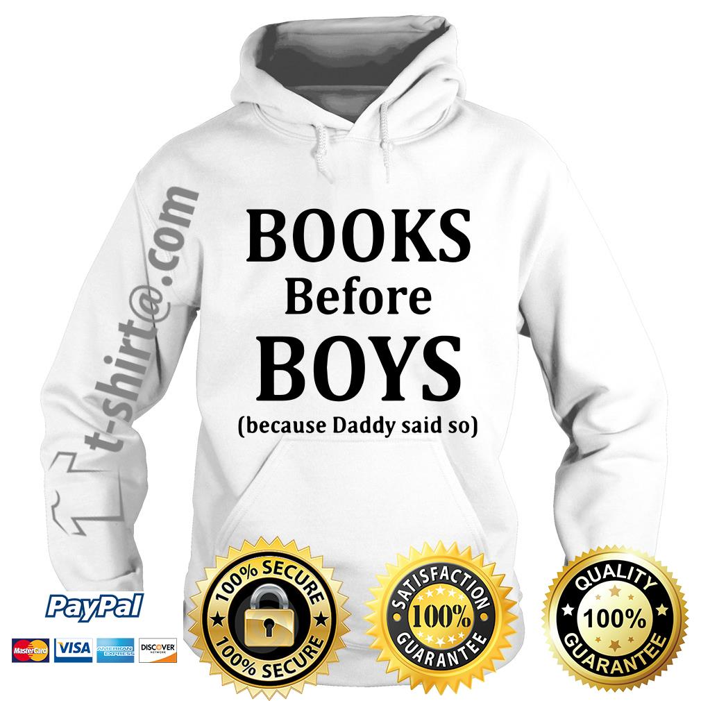 Books before boys because daddy said no Hoodie