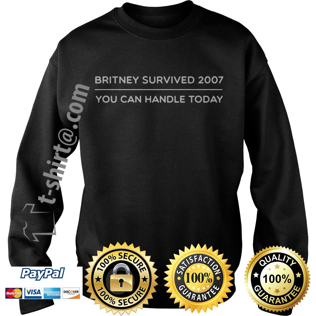 Britney survived 2007 you can handle today Sweater