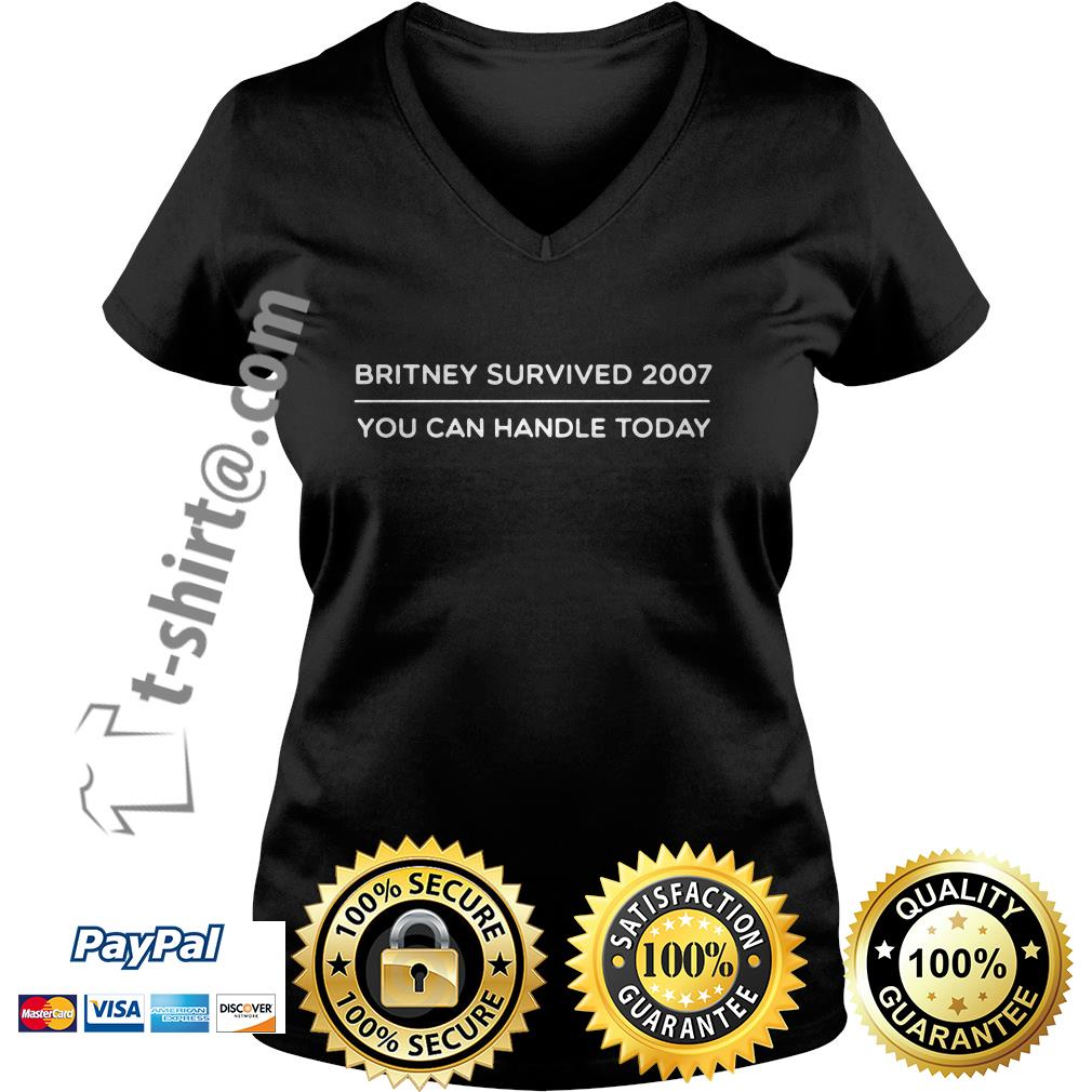 Britney survived 2007 you can handle today V-neck T-shirt