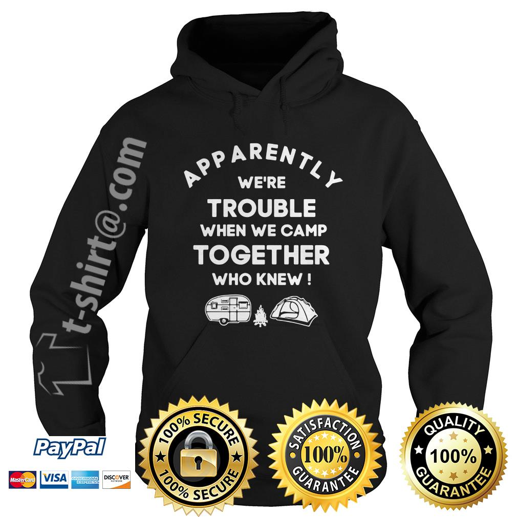 Camping apparently we're trouble when we camp together who knew Hoodie