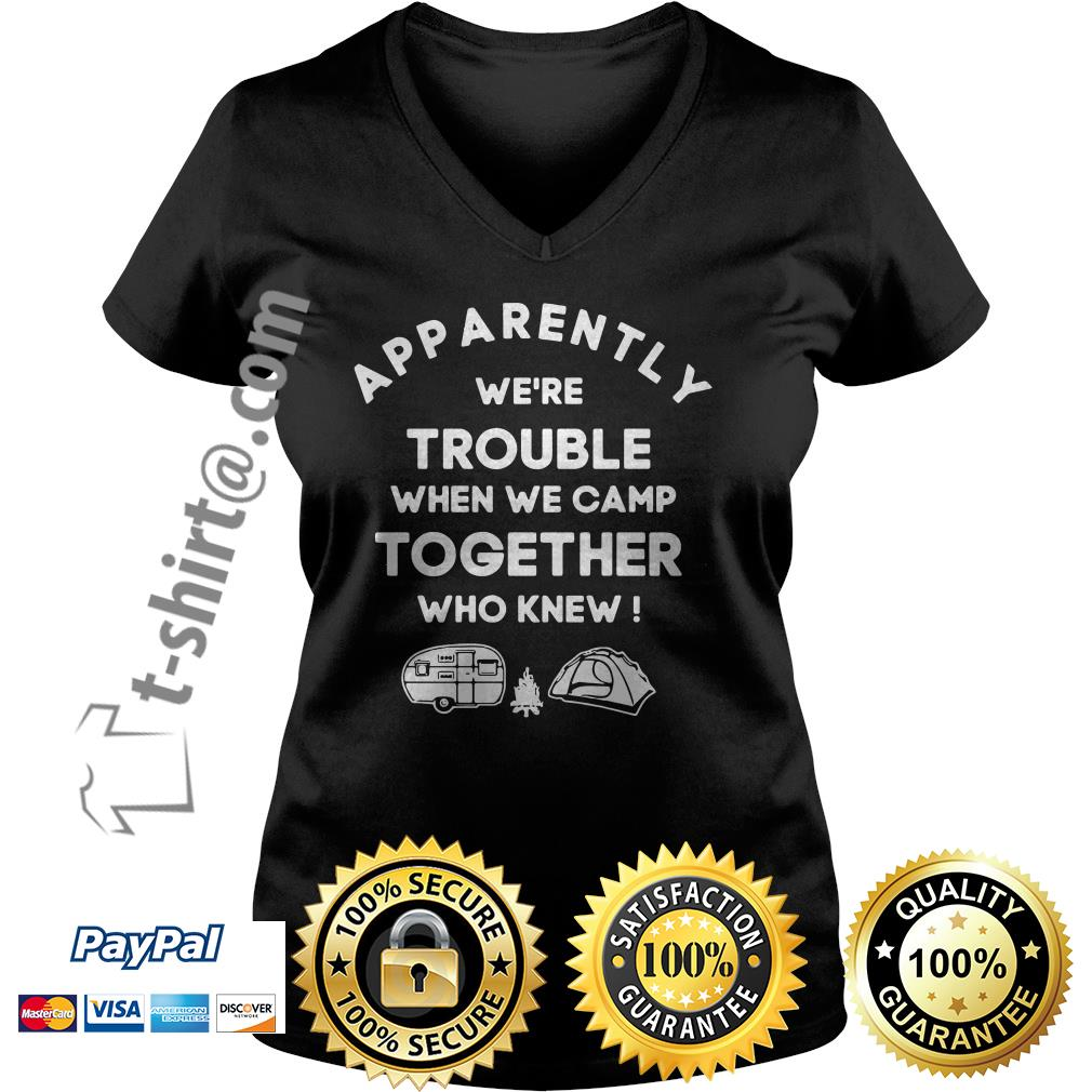 Camping apparently we're trouble when we camp together who knew V-neck T-shirt