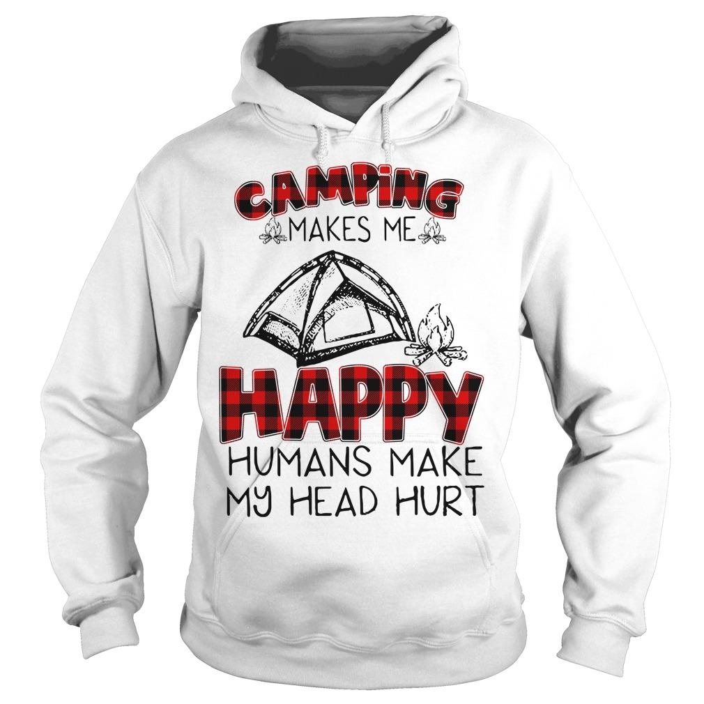Camping makes me happy humans make my head hurt Hoodie