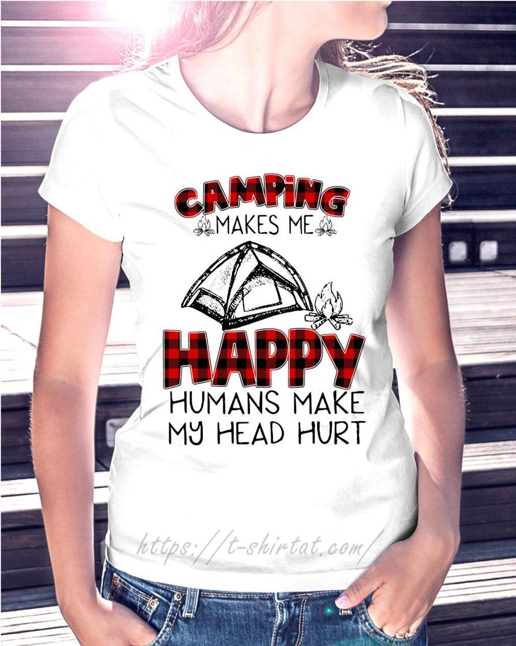 Camping makes me happy humans make my head hurt Ladies Tee