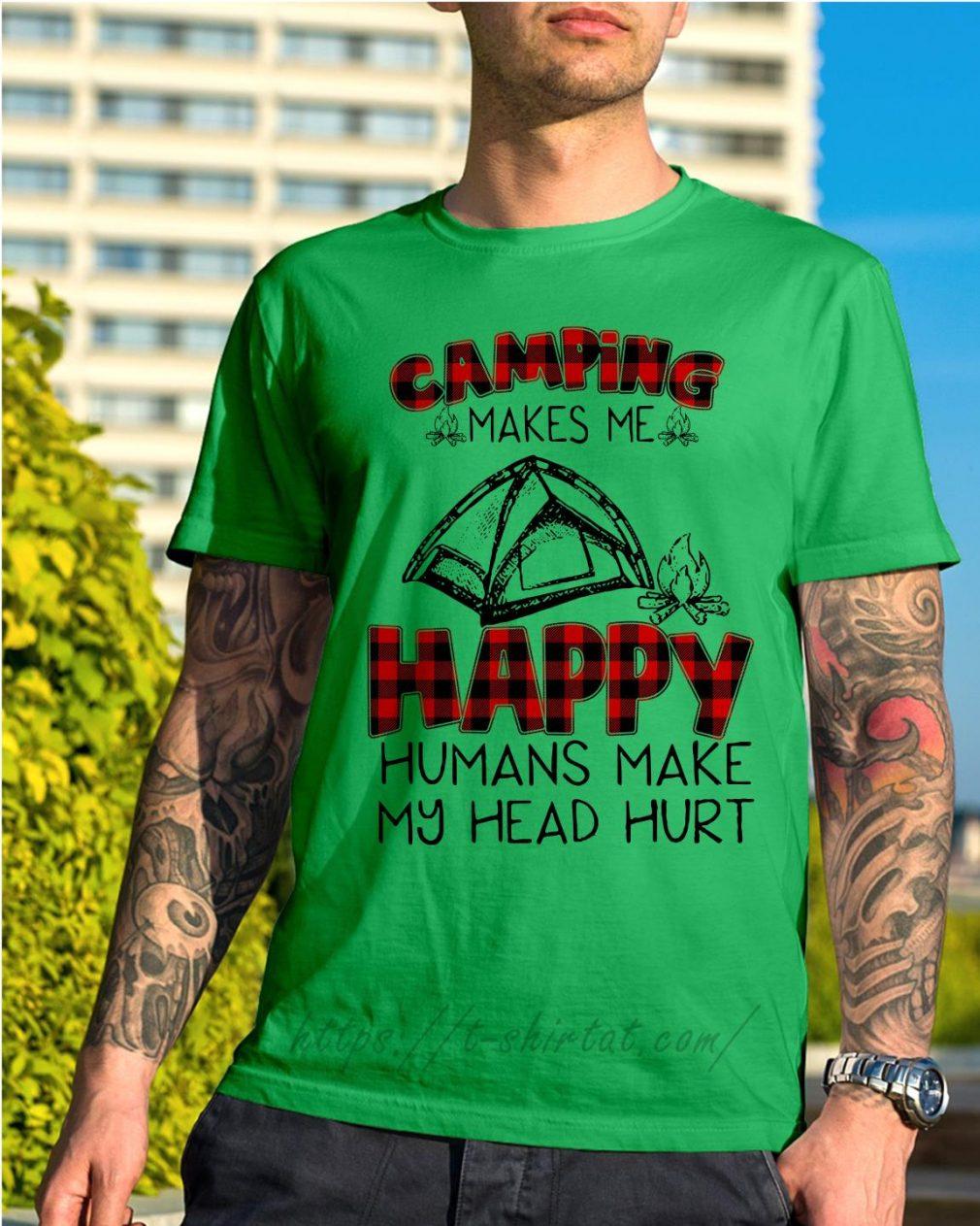 Camping makes me happy humans make my head hurt Shirt green