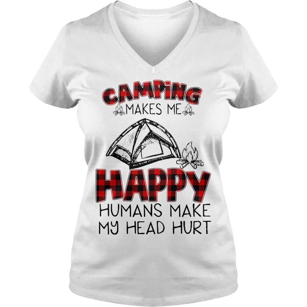 Camping makes me happy humans make my head hurt V-neck T-shirt