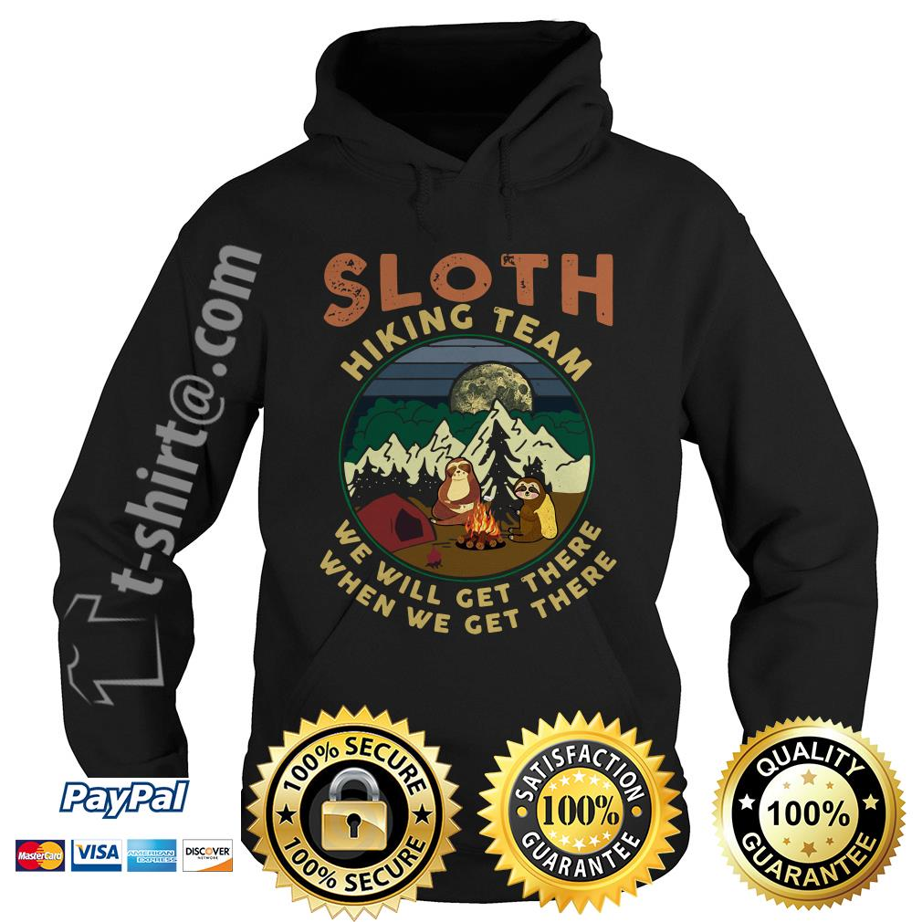 Camping sloth hiking team we will get there when we get there campfire Hoodie