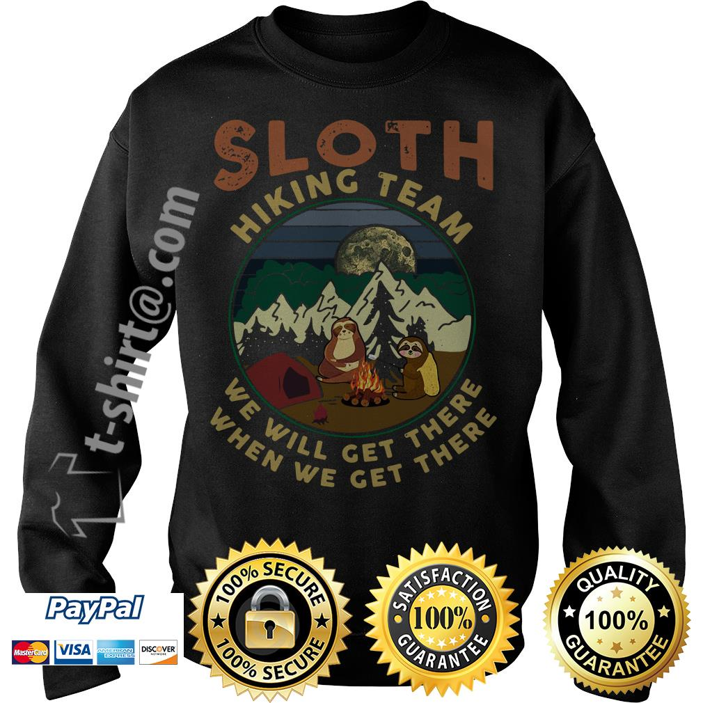 Camping sloth hiking team we will get there when we get there campfire Sweater