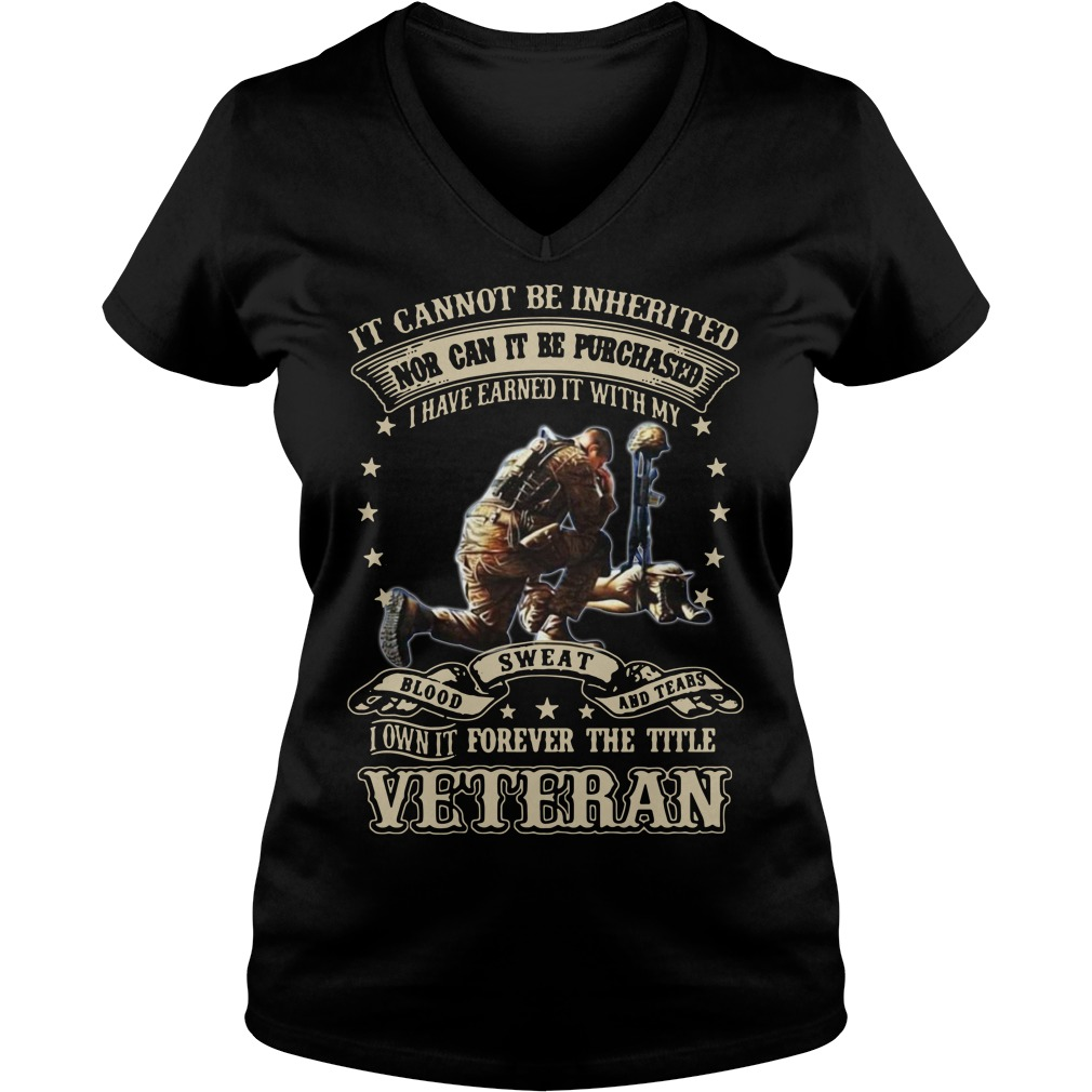 It cannot be inherited nor can it be purchased I have earned it V-neck T-shirt