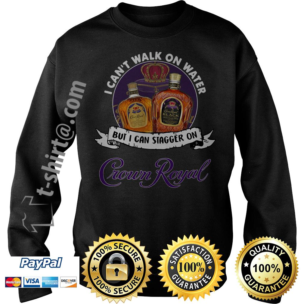 I can't walk on water but I can stagger on Crown Royal Sweater