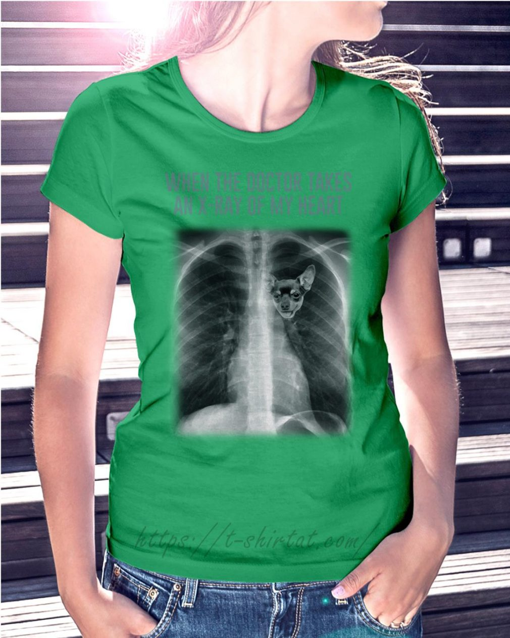 Chihuahua when the doctor takes an X-ray of my heart Ladies Tee green