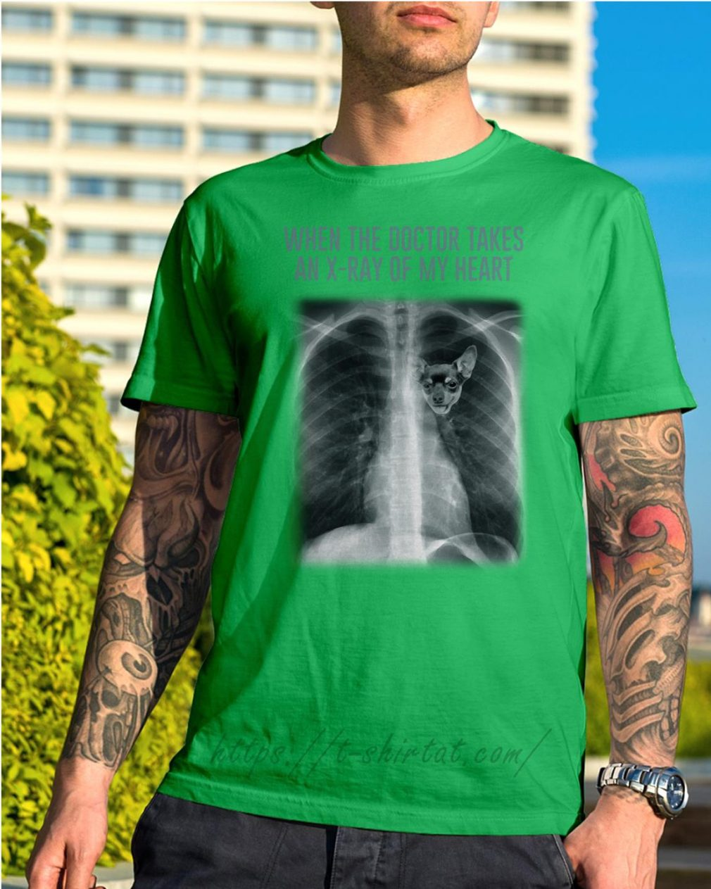 Chihuahua when the doctor takes an X-ray of my heart Shirt green