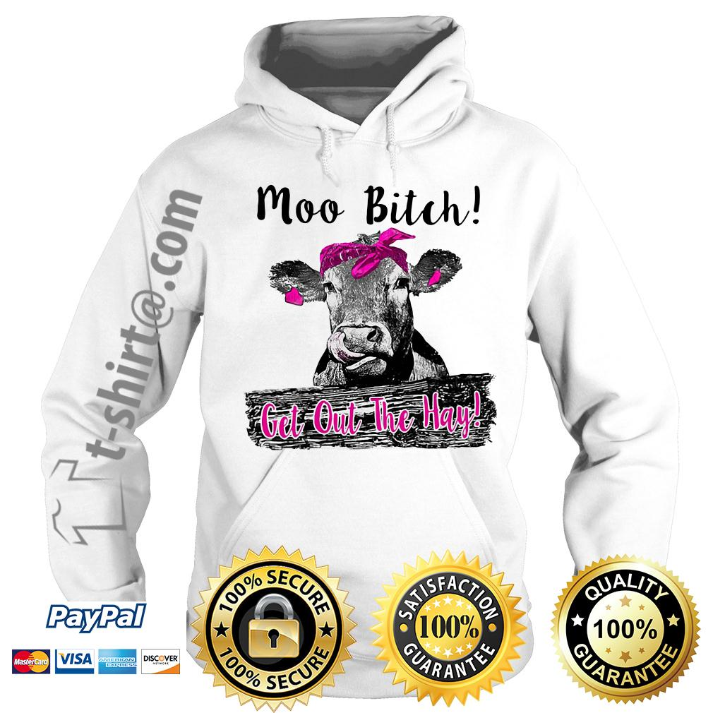 Cow Heifer moo bitch get out the hay Hoodie